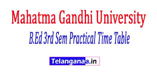 MGU Mahatma Gandhi University B.Ed 3rd Sem Practical Time Table 2017