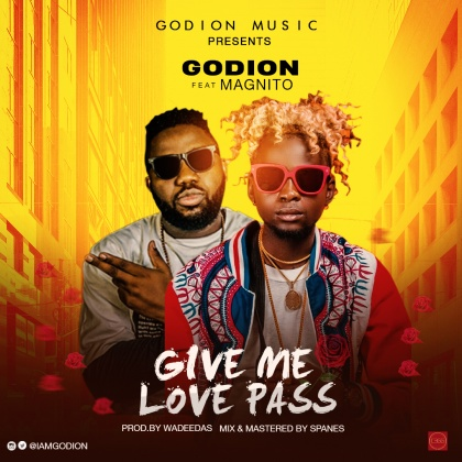 MUSIC: Godion Ft. Magnito – Give Me Love Pass