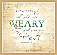 Come To me All Who Are Weary and I will Give You Rest. - Quotes