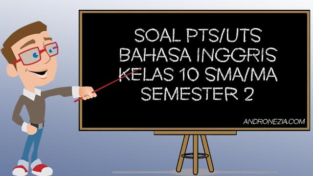 Soal UTS/PTS Bahasa Inggris Kelas 10 Semester 2 Tahun 2021