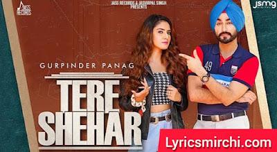Tere Shehar तेरे शहर Song Lyrics | Gurpinder Panag | Latest Punjabi Song 2020