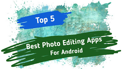 Top 5 Best Photo Editing Apps For Android in Hindi