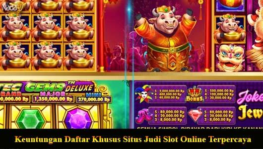 Keuntungan Daftar Khusus Situs Judi Slot Online Terpercaya