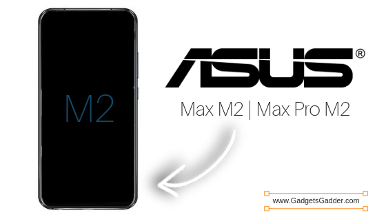 Asus Zenphone Max M2 & Max Pro M2 - Price, Full Specification, Launch Date, Price In India