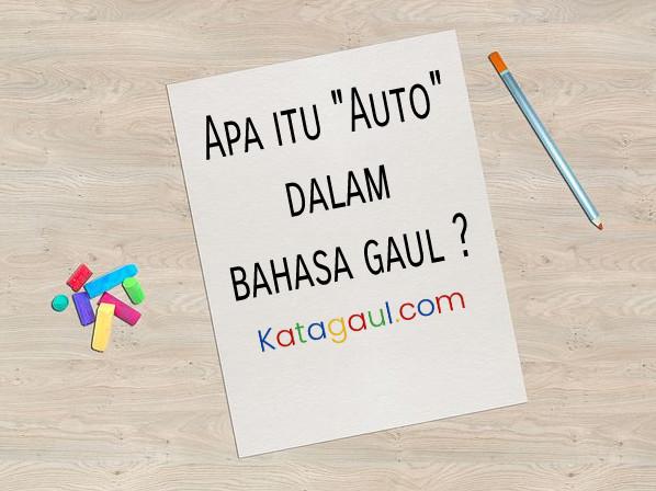 Arti Auto Dalam Bahasa Gaul Katagaul Com