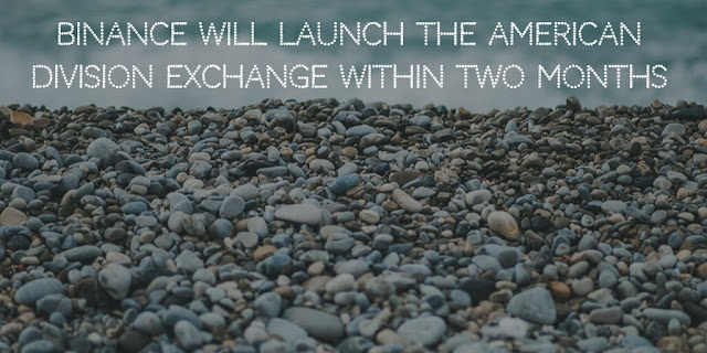 Binance will launch the American division exchange within two months