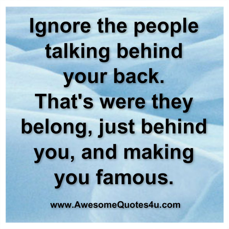 Awesome Quotes Ignore The People Talking Behind Your Back