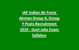 IAF Indian Air Force Airmen Group X, Group Y Posts Recruitment 2019 - Govt Jobs Exam Syllabus