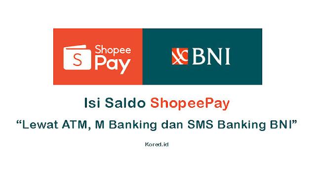 Cara Isi Saldo ShopeePay Lewat ATM, SMS, M Banking BNI