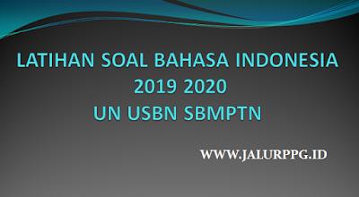 LATIHAN SOAL BAHASA INDONESIA 2019 2020 UN USBN SBMPTN