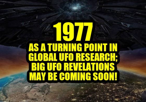 1977 as Turning Point in Global UFO Research; Big UFO Revelations May Be Coming Soon!