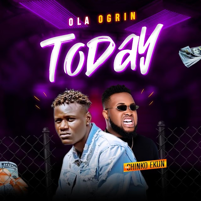 Ola Ogrin ft. Chinko Ekun - Today Nah Today
