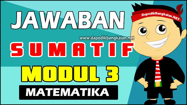 Jawaban Test SUMATIF Modul 3 MATEMATIKA