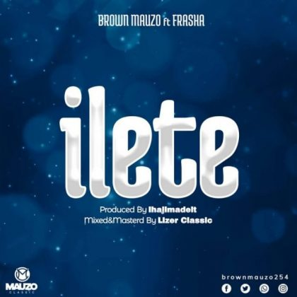 Download Audio | Brown Mauzo ft Frasha - Ilete