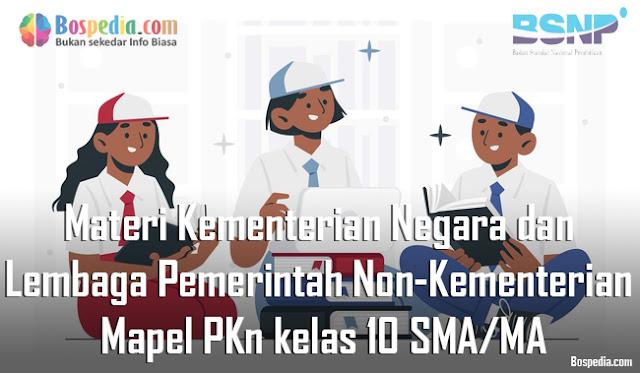 Materi Kementerian Negara dan Lembaga Pemerintah Non-Kementerian Mapel PKn kelas 10 SMA/MA