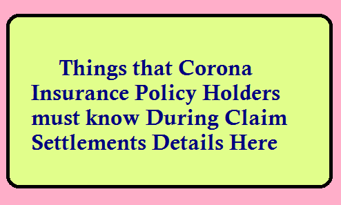 Things that Corona Insurance Policy holders must know During Claim Settlement .Details Here