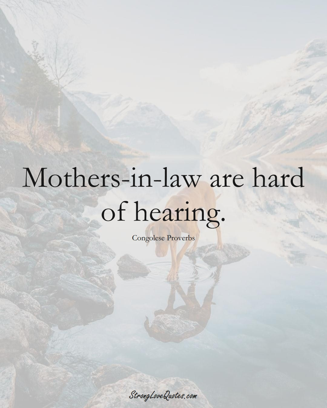 Mothers-in-law are hard of hearing. (Congolese Sayings);  #AfricanSayings