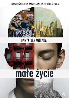 """""""Małe życie"""" Hanya Yanagihara"""
