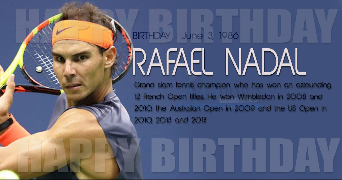 Best Happy Birthday Wishes Rafael Nadal Hd Images Best Famous Rafael Nadal Birthday Greetings English Quotes Pictures Online Free Download Images Www Allquotesicon Com Telugu Quotes Tamil Quotes Hindi Quotes