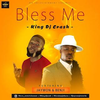 [Music] king DJ Crash Ft. Jaywon & Benji Shoro – Bless Me