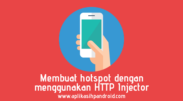 Cara Cepat Membuat HTTP Injector untuk Hotspot Smartphone kamu