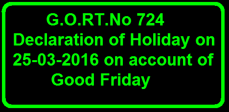 G.O.RT.No 724 Declaration of Holiday on 25-03-2016 on account of Good Friday /2016/03/gortno-724-declaration-of-holiday-on-25-03-2016-on-account-of-good-friday.html