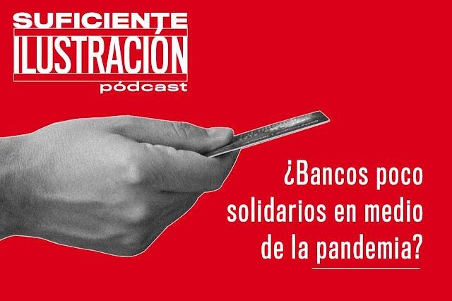 Bancos poco solidarios en la pandemia?