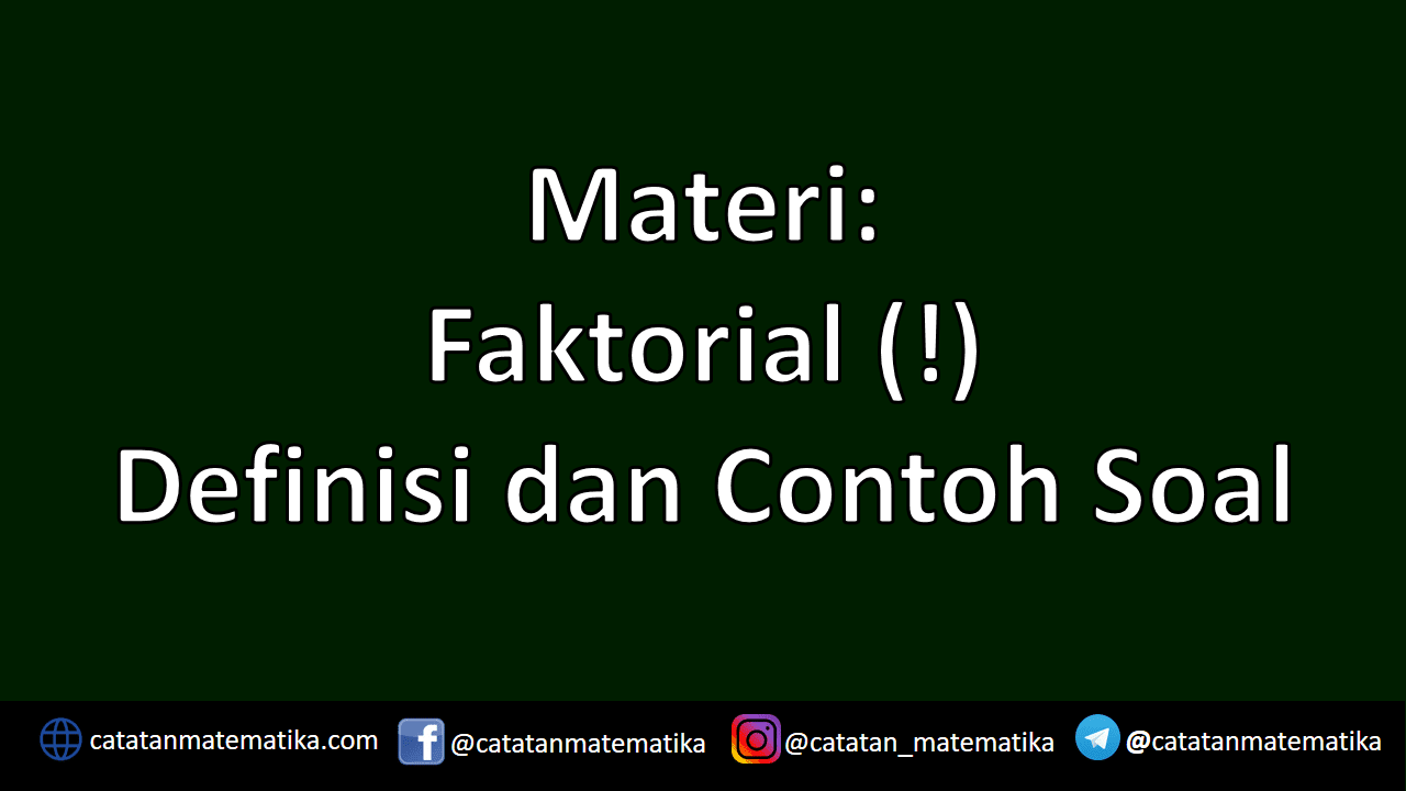 Definisi Faktorial dan Contoh Soal Faktorial