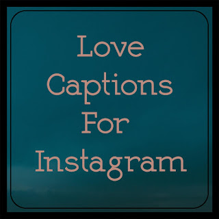 Love captions for instagram,Love captions for boyfriend,Love captions for insta,