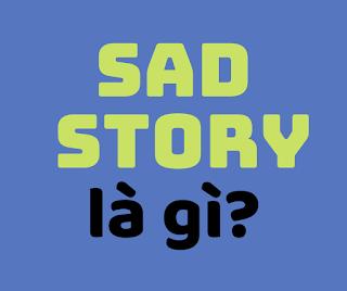 sad story là gì