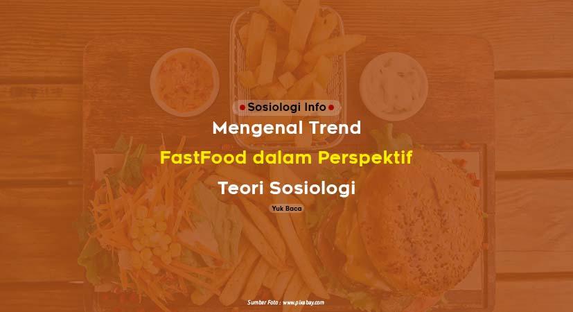 Mengenal Trend Fastfood dalam Perspektif Teori Sosiologi