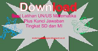 Soal Latihan UN/US Matematika Untuk SD dan MI Plus Kunci Jawaban