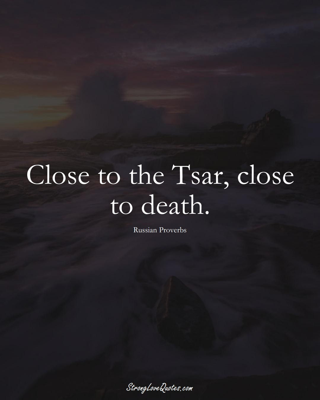 Close to the Tsar, close to death. (Russian Sayings);  #AsianSayings