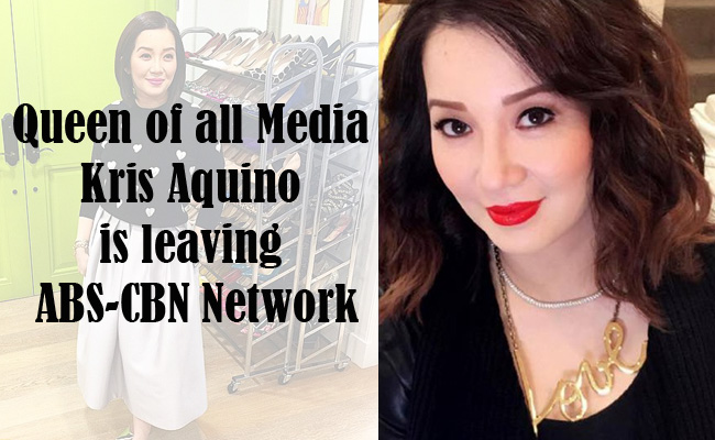 Queen of all Media Kris Aquino is leaving ABS-CBN Network