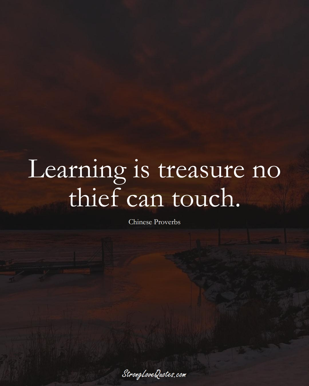 Learning is treasure no thief can touch. (Chinese Sayings);  #AsianSayings