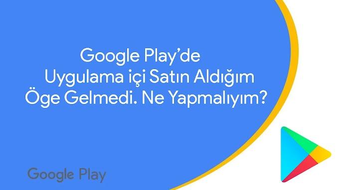 Google Play'de Uygulama için Satın Aldığım Öge Gelmedi. Ne Yapmam Gerek?