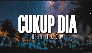 Lirik Lagu Bhi Flow - Cukup Dia