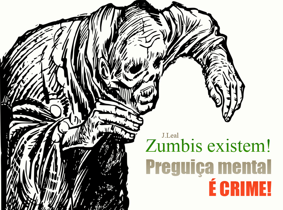 Zumbis existem preguia mental crime zombies exist laziness em uma sociedade moderna e informatizada estamos enfrentando uma srie de graves problemas que envolvem o sedentarismo sejam problemas de coluna fandeluxe Choice Image