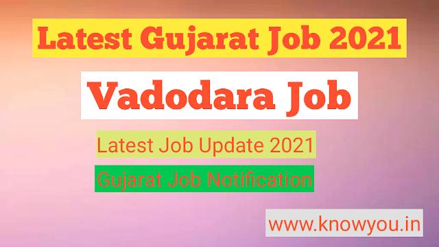 Latest Vadodara Job 2021, Job in Vadodara, Latest Gujarat Job 2021