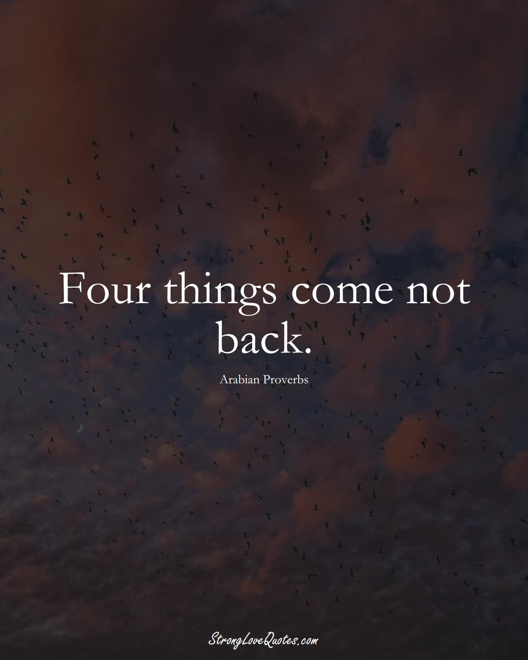 Four things come not back. (Arabian Sayings);  #aVarietyofCulturesSayings