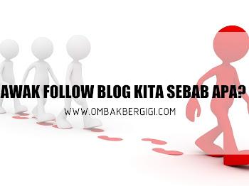Awak Follow Blog Kita Sebab Apa?