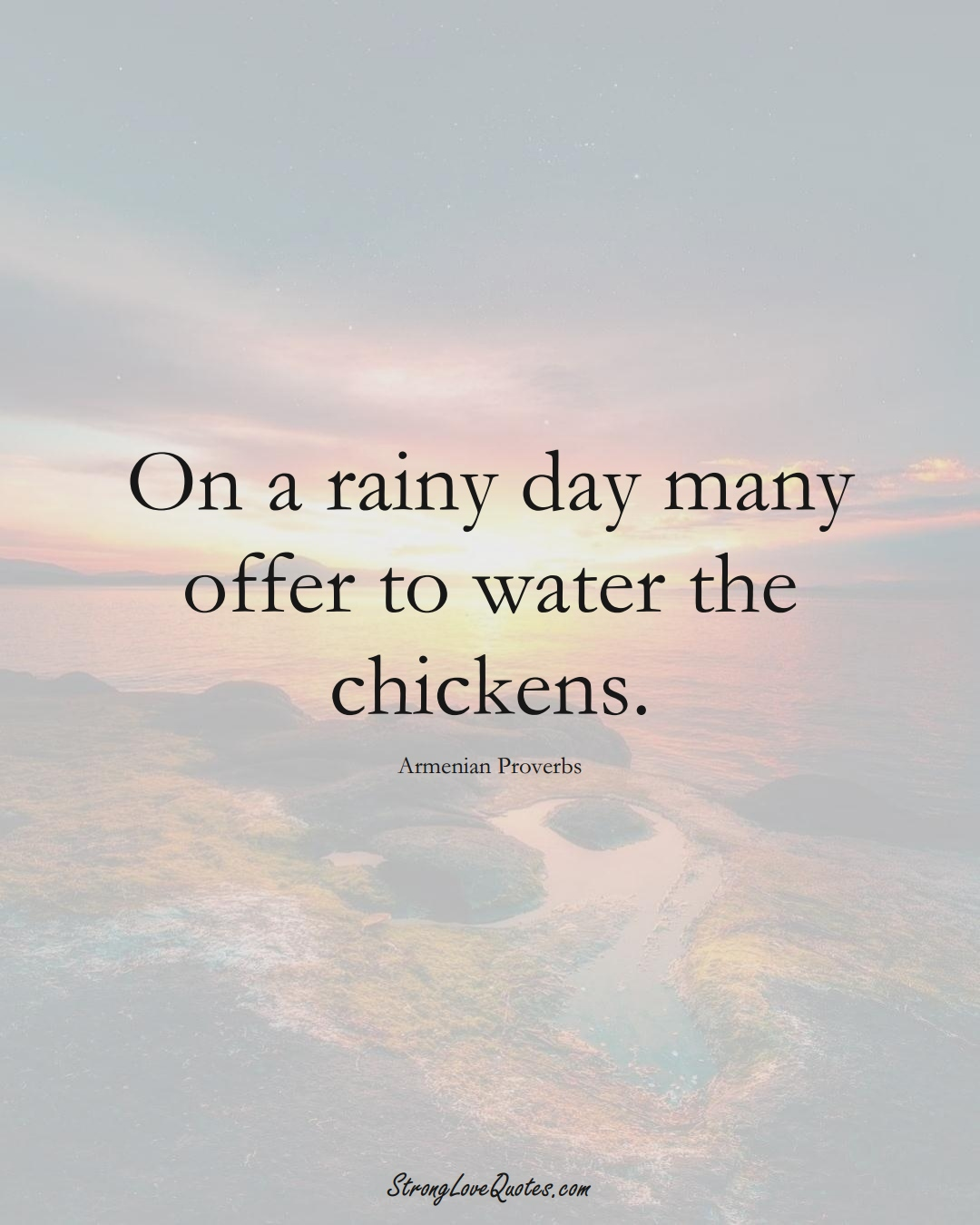 On a rainy day many offer to water the chickens. (Armenian Sayings);  #AsianSayings