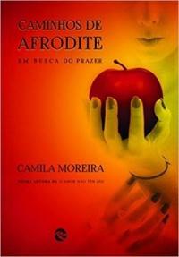 Resenha: Caminhos de Afrodite - Em busca do Prazer - Camila Moreira