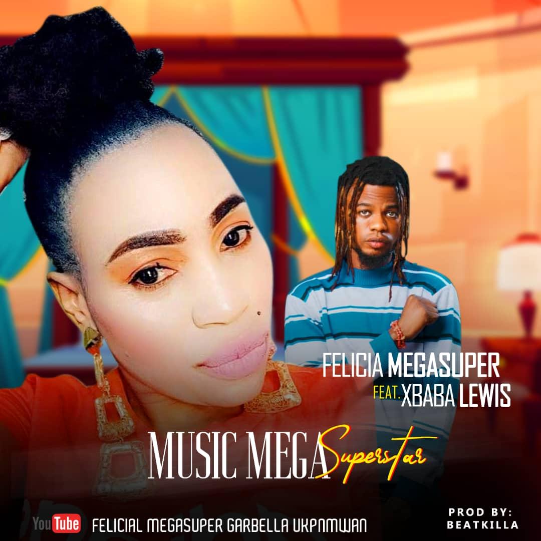"Felicia MegaSuper – ""Music Mega Super Star"" ft. Xbaba Lewis #Arewapublisize"