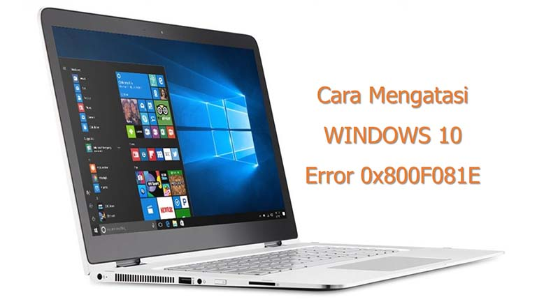 Perbaiki Error 0x800F081E - 0x20003 Selama Upgrade Windows 10
