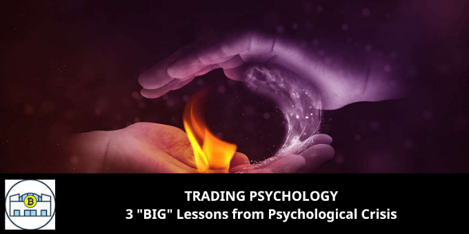 """TRADING PSYCHOLOGY: 3 """"BIG"""" Lessons from Psychological Crisis"""