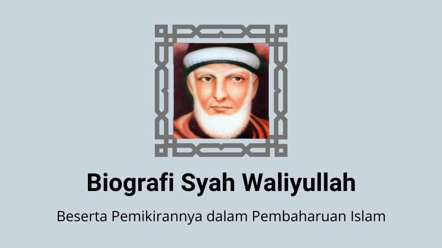 Biografi Singkat Syah Waliyullah dan Pemikirannya dalam Pembaharuan Islam Modern
