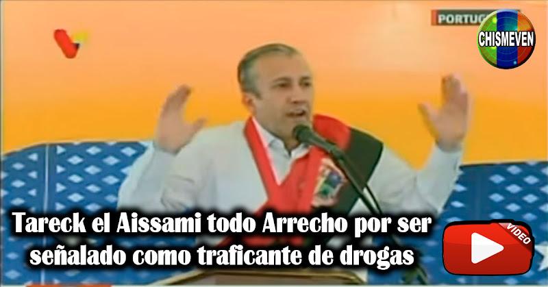 Tareck el Aissami todo Arrecho por ser señalado como traficante de drogas