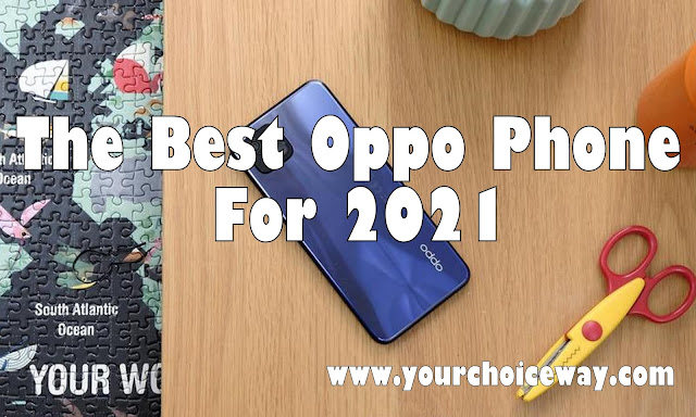 The Best Oppo Phone For 2021 - Your Choice Way