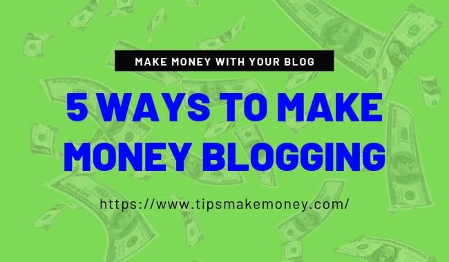 5 WAYS TO MAKE MONEY BLOGGING in 2019